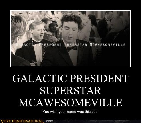 Ted Mosby is Galactic President Superstar McAwesomeville: Galact Presidents, Televi, Ted Mosby, U.S. Presidents, Funny Stuff, Superstar Mcawesomevill, Presidents Superstar, Cinnabon, Awesome Stuff