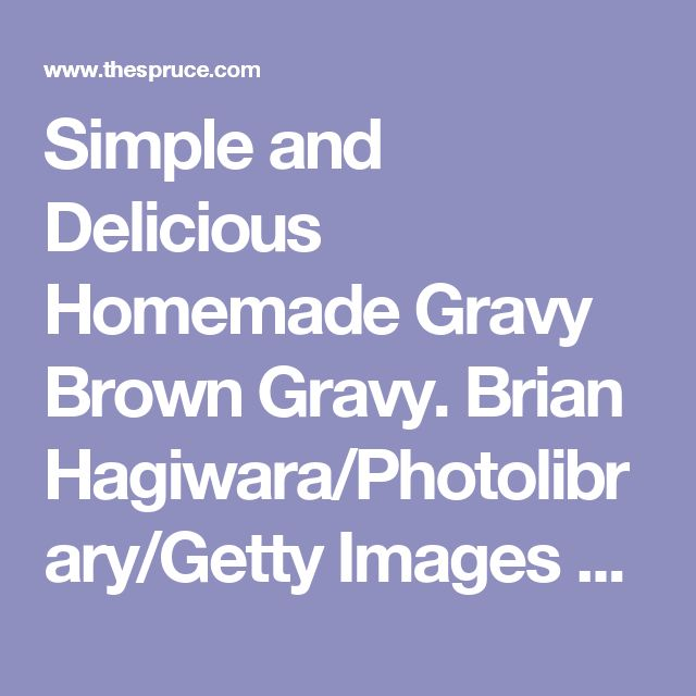 Simple and Delicious Homemade Gravy Brown Gravy. Brian Hagiwara/Photolibrary/Getty Images 30 mins Prep: 5 mins, Cook: 25 mins Yield: 8 servings (43) BY JOHN MITZEWICH Updated 05/01/17 Share Pin Email If you want brown gravy for meatloaf, the Canadian specialty poutine or hot roast beef sandwiches using roast beef from the deli, you have to make some up fresh without the benefit of pan drippings from roast beef. Many cooks use a store-bought mix to do this quickly, but making your own ...