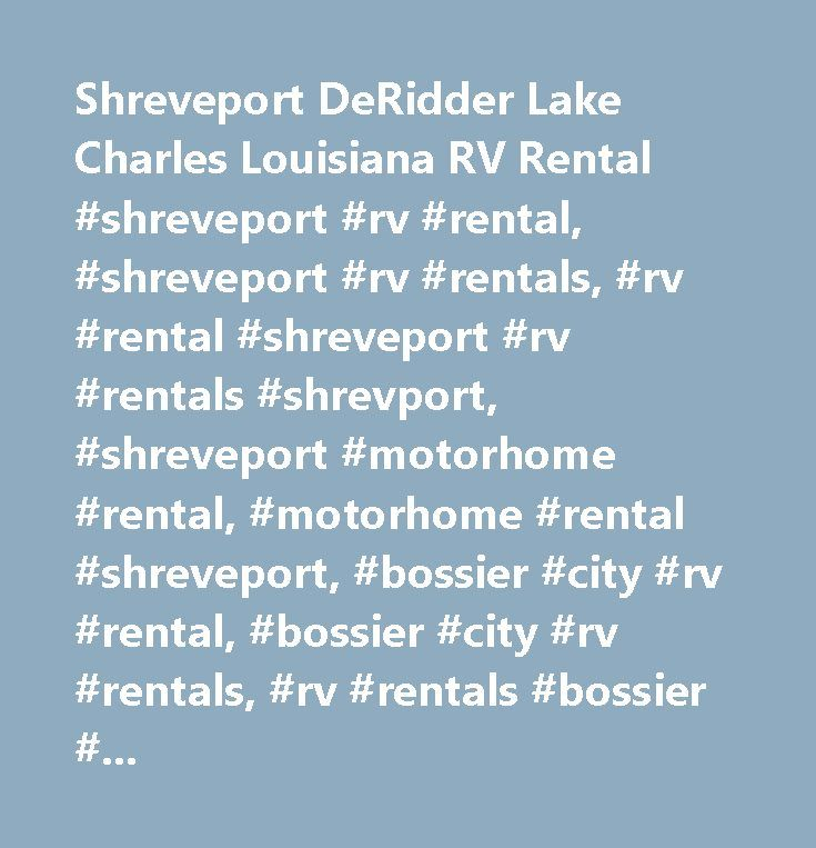 Shreveport DeRidder Lake Charles Louisiana RV Rental #shreveport #rv #rental, #shreveport #rv #rentals, #rv #rental #shreveport #rv #rentals #shrevport, #shreveport #motorhome #rental, #motorhome #rental #shreveport, #bossier #city #rv #rental, #bossier #city #rv #rentals, #rv #rentals #bossier #city, #rv #rental #bossier #city, #motorhome #rental #bossier #city, #alexandria #rv #rental, #alexandria #rv #rentals, #rv #rentals #alexandria, #rv #rental #alexandria, #motorhome #rental…