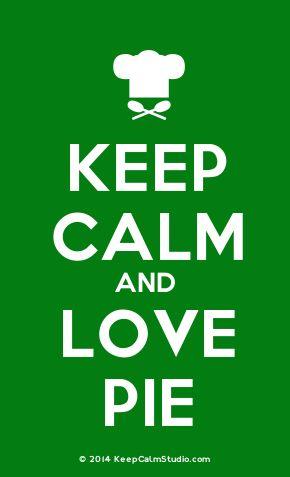 'Keep Calm and Love Pie' made on Keep Calm Studio: Create your own custom 'Keep Calm and Love Pie' posters » Keep Calm Studio