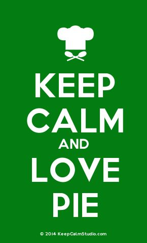 'Keep Calm and Love Pie' made on Keep Calm Studio: Create your own custom 'Keep Calm and Love Pie' posters » Keep Calm Studio