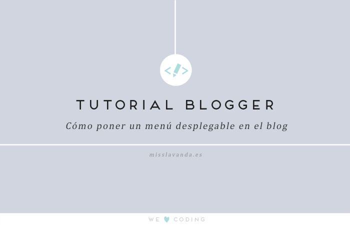 Tutorial Blogger: cómo poner un menú desplegable en nuestro blog :)