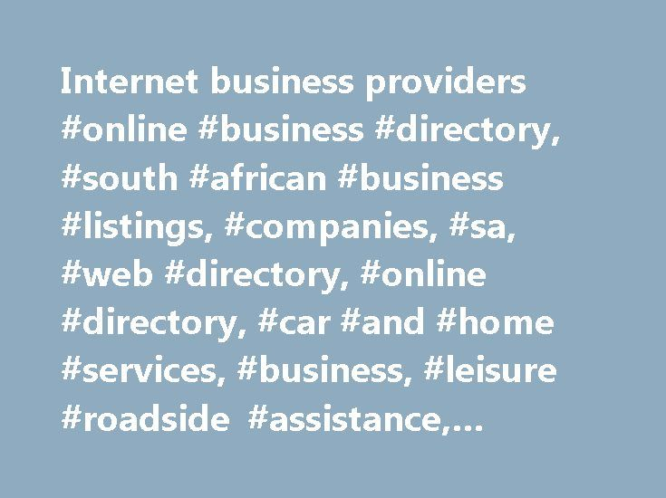 Internet business providers #online #business #directory, #south #african #business #listings, #companies, #sa, #web #directory, #online #directory, #car #and #home #services, #business, #leisure #roadside #assistance, #assist247 http://gambia.remmont.com/internet-business-providers-online-business-directory-south-african-business-listings-companies-sa-web-directory-online-directory-car-and-home-services-business-leisure-roa/  # ENTER ASSIST247 S MATRIX OF APPROVED SERVICE PROVIDERS HOW TO…