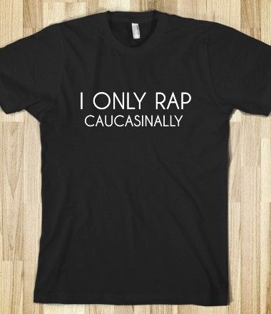 I only rap caucasionally. Oh how I love this!