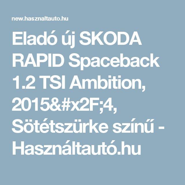 Eladó új SKODA RAPID Spaceback 1.2 TSI Ambition, 2015/4, Sötétszürke színű - Használtautó.hu