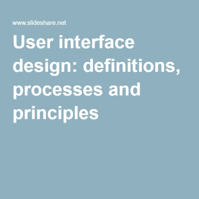 User interface design: definitions, processes and principles