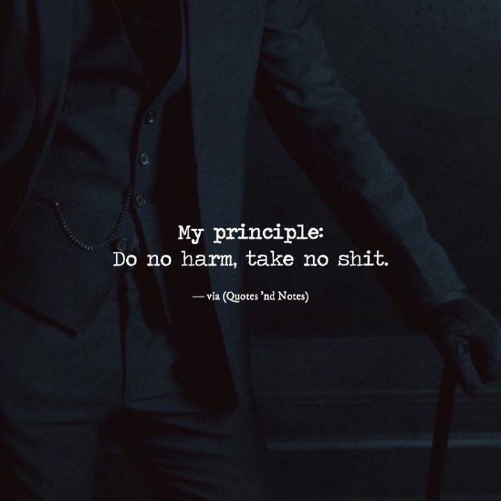 My principle: Do no harm take no shit. via (http://ift.tt/2gsybOU)