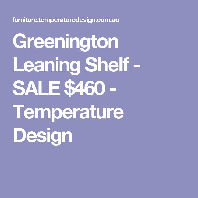 Greenington Leaning Shelf - SALE $460 - Temperature Design