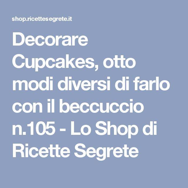 Decorare Cupcakes, otto modi diversi di farlo con il beccuccio n.105 - Lo Shop di Ricette Segrete