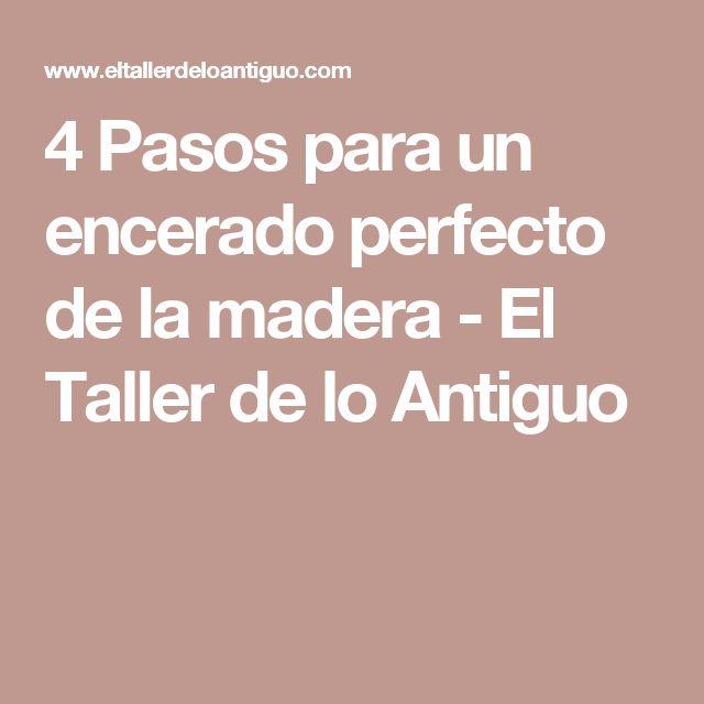 4 Pasos para un encerado perfecto de la madera - El Taller de lo Antiguo
