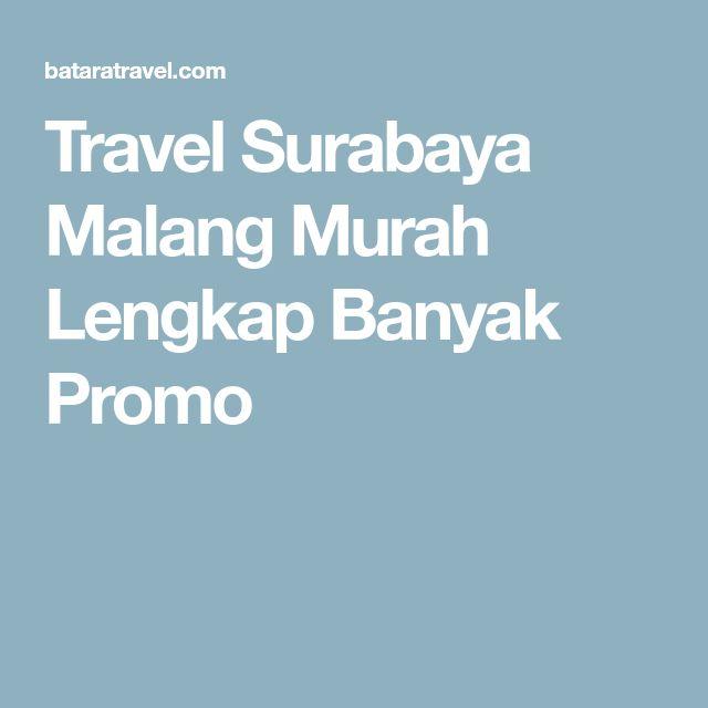 Travel Surabaya Malang Murah Lengkap Banyak Promo