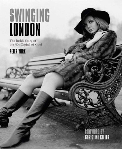 Swinging London: The Inside Story of the 60s Capital of Cool by Peter York