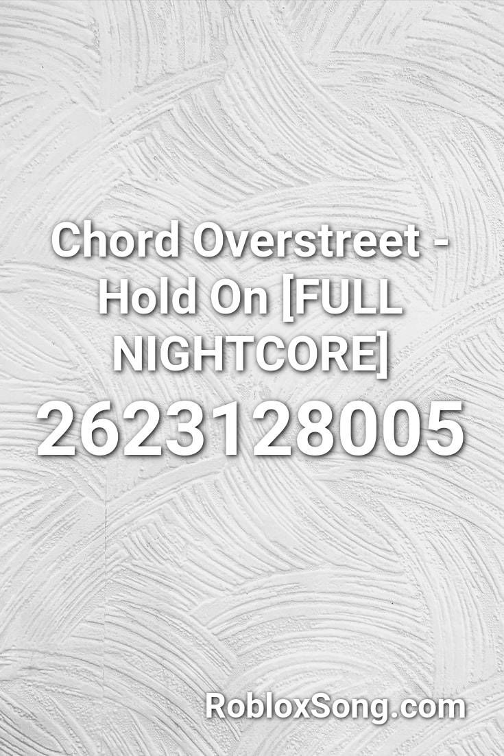 Chord Overstreet Hold On Full Nightcore Roblox Id Roblox