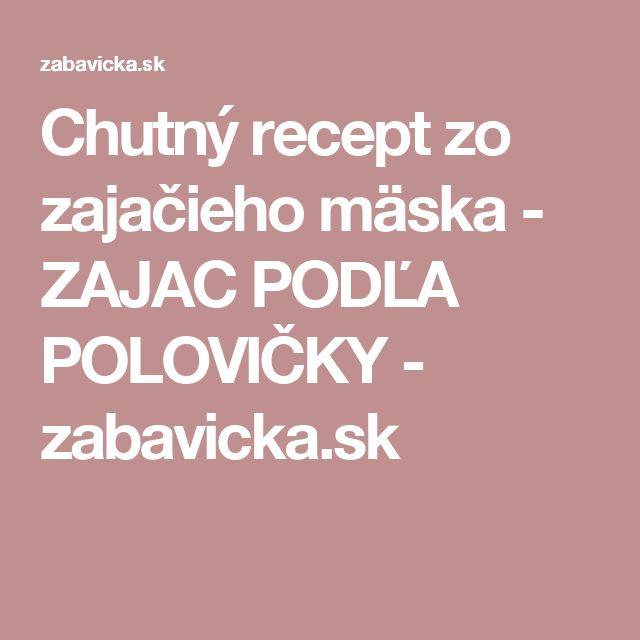 Chutný recept zo zajačieho mäska - ZAJAC PODĽA POLOVIČKY - zabavicka.sk