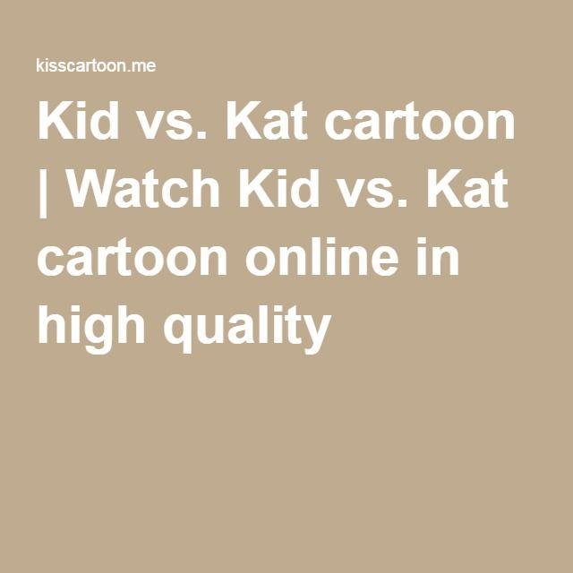 Kid vs. Kat cartoon | Watch Kid vs. Kat cartoon online in high quality
