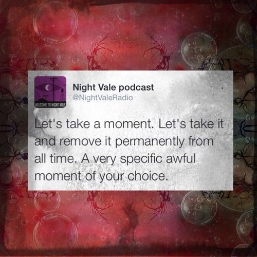 Let's take a moment. Let's take it and remove it permanently from all time. A very specific, awful moment of your choice. #nightvale