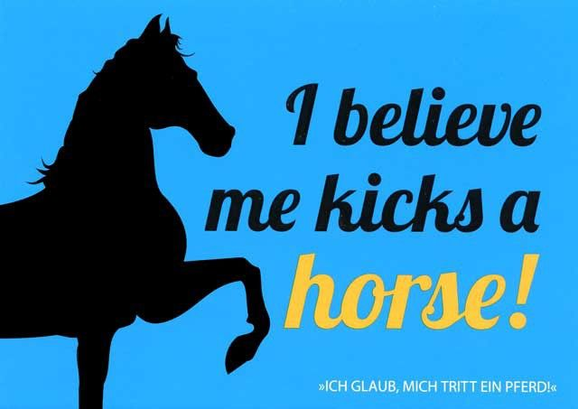 """Postkarte mit lustigen Sprüchen – I believe me kicks a horse! - """"Ich glaub, mich tritt ein Pferd!"""" Postkarten Lustige Sprüche"""