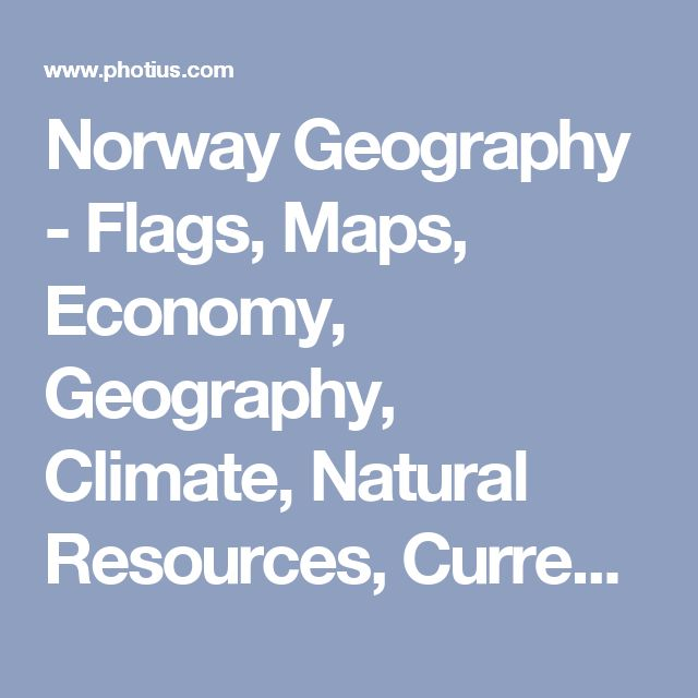 Norway Geography - Flags, Maps, Economy, Geography, Climate, Natural Resources, Current Issues, International Agreements, Population, Social Statistics, Political System
