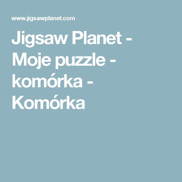 Jigsaw Planet - Moje puzzle - komórka - Komórka