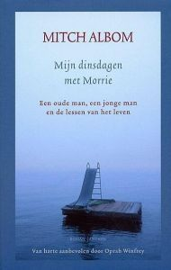 Mijn dinsdagen met Morrie - Mitch Albom Prachtig boek!!!