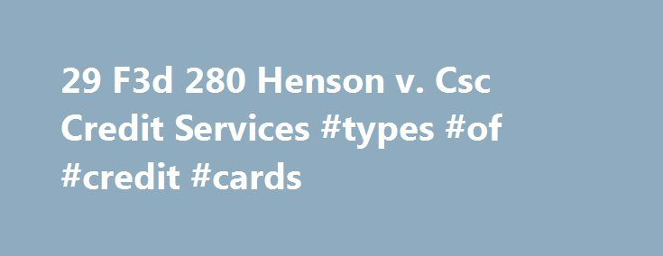 29 F3d 280 Henson v. Csc Credit Services #types #of #credit #cards http://credits.remmont.com/29-f3d-280-henson-v-csc-credit-services-types-of-credit-cards/  #csc credit services # 29 F3d 280 Henson v. Csc Credit Services Federal Credit Union, Defendants-Appellees. No. 93-3441. United States Court of Appeals, Seventh Circuit. Argued March 9, 1994. Decided July 11, 1994. Peter C. King, J. Kevin King (argued),…  Read moreThe post 29 F3d 280 Henson v. Csc Credit Services #types #of #credit…