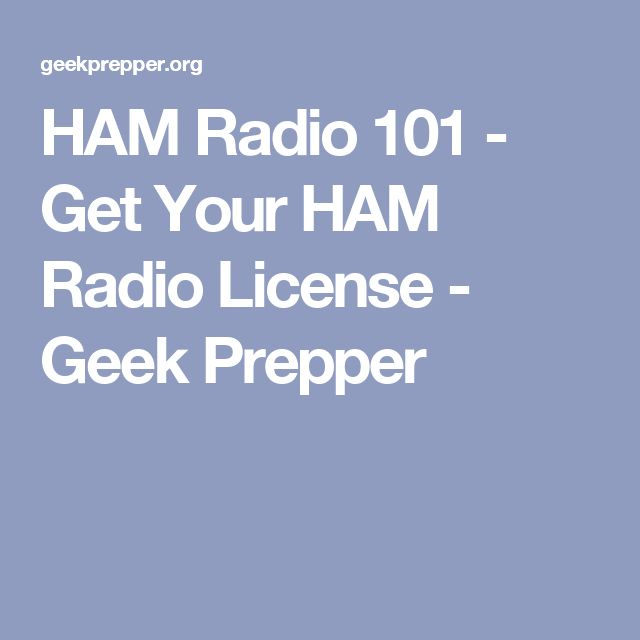 HAM Radio 101 - Get Your HAM Radio License - Geek Prepper