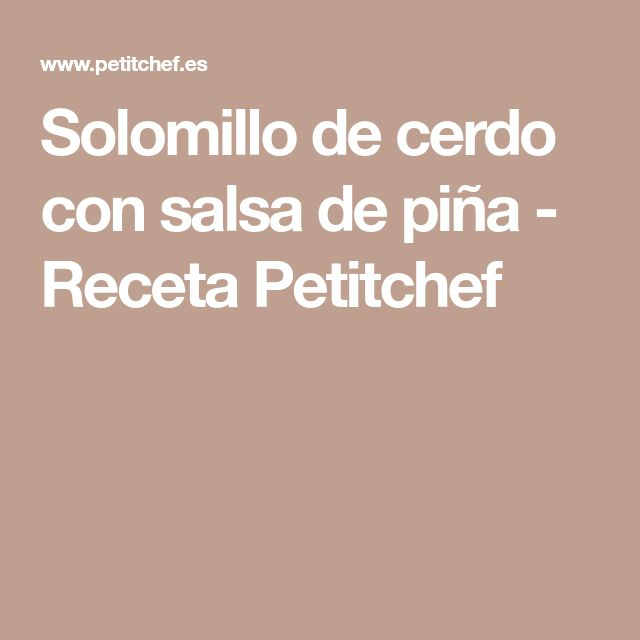 Solomillo de cerdo con salsa de piña - Receta Petitchef