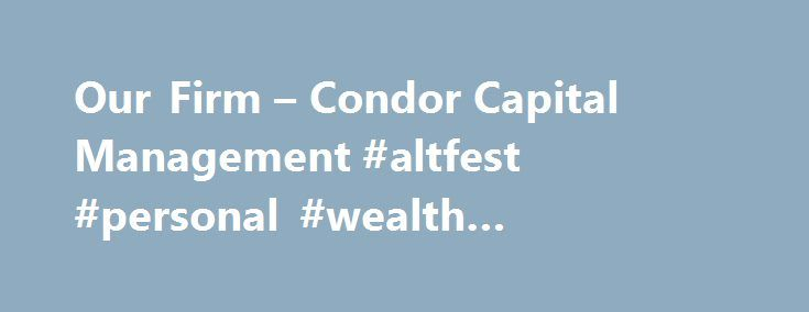 Our Firm – Condor Capital Management #altfest #personal #wealth #management http://gambia.remmont.com/our-firm-condor-capital-management-altfest-personal-wealth-management/  # Condor Capital Management Blog Welcome to Condor Capital Management Founded in 1988, Condor Capital is an employee owned SEC-registered investment advisor. We strive to be more than just your investment manager by providing a comprehensive range of financial planning services. We provide our investment management…