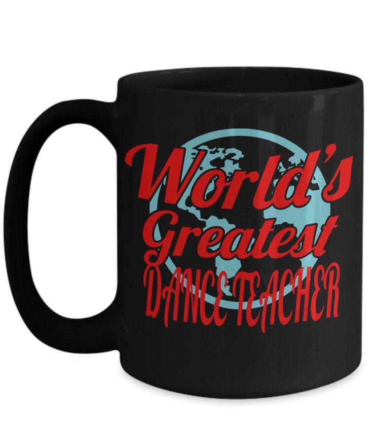 Dance Teacher Mug - Funny Dance Teacher Gifts - Worlds Greatest Dance Teacher Black Mug #girlfriendgift