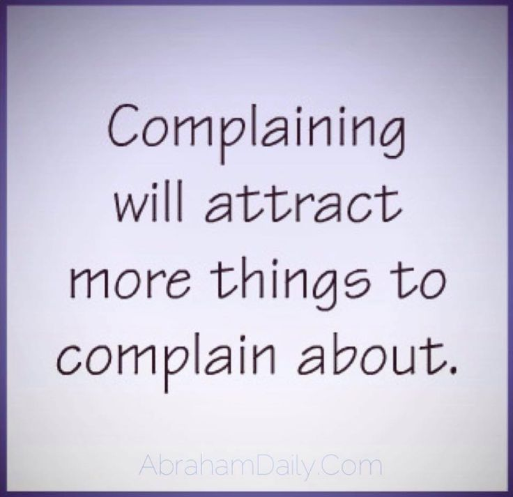 Stop complaining. Think about what you want.
