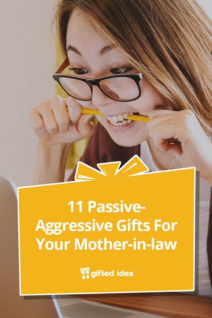 11 Passive Aggressive Gifts For Your Mother In Law