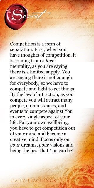 So true, I dislike competitive people very much, what are we competing for when we have different paths, dreams goals. Not one person is better then the other! The Secret ~ Law of Attraction