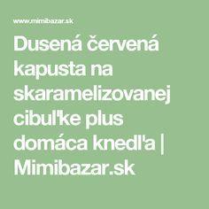 Dusená červená kapusta na skaramelizovanej cibuľke plus domáca knedľa | Mimibazar.sk