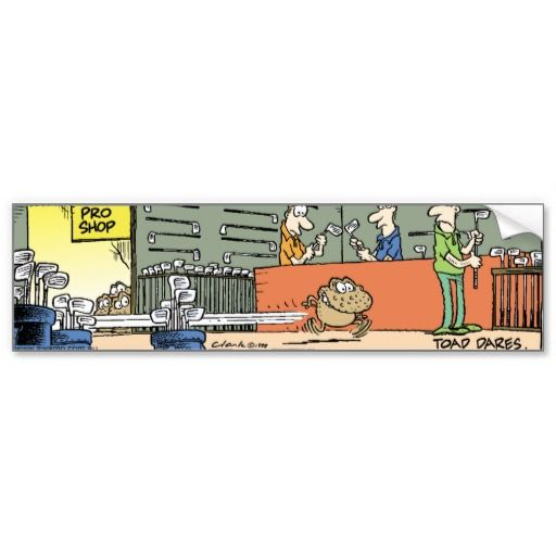 The ultimate dare for a toad to do is run through a golf store. Great bumper sticker for your car. #zazzle #bumpersticker #golf #cartoons #funny #dares