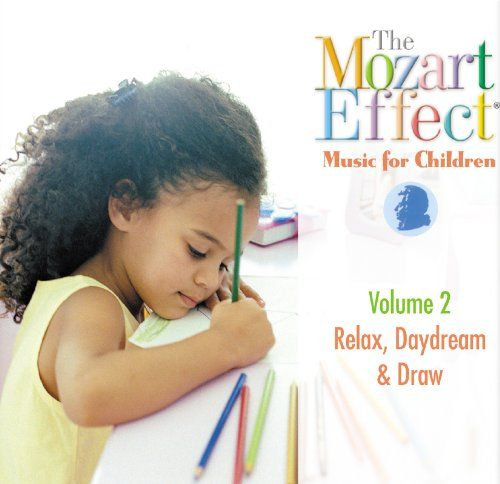 The Mozart Effect Music for Children, Volume 2: Relax, Daydream, & Draw Mozart Effect