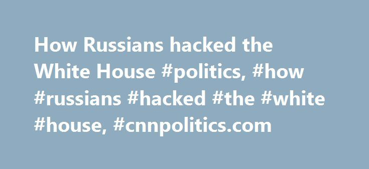 How Russians hacked the White House #politics, #how #russians #hacked #the #white #house, #cnnpolitics.com http://insurance.remmont.com/how-russians-hacked-the-white-house-politics-how-russians-hacked-the-white-house-cnnpolitics-com/  # How the U.S. thinks Russians hacked the White House Washington (CNN) Russian hackers behind the damaging cyber intrusion of the State Department in recent months used that perch to penetrate sensitive parts of the White House computer system, according to…
