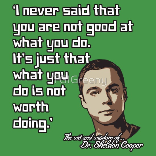 Sheldon Quote - Not Worth Doing