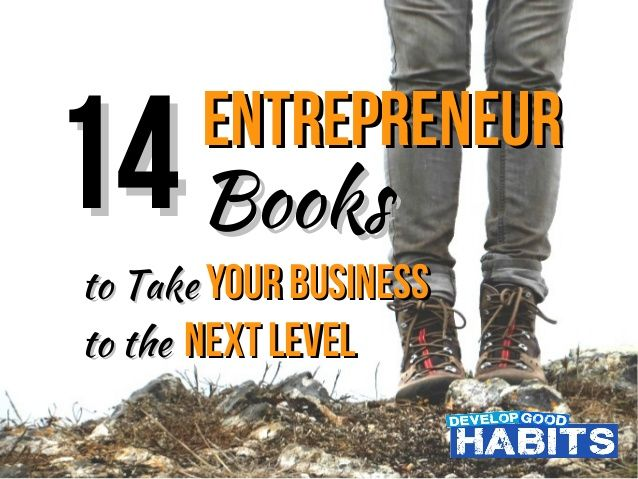 25 #Entrepreneur Books to Take Your #Business to the Next Level (Updated 2015-2016) see books here: http://www.developgoodhabits.com/top-entrepreneur-books