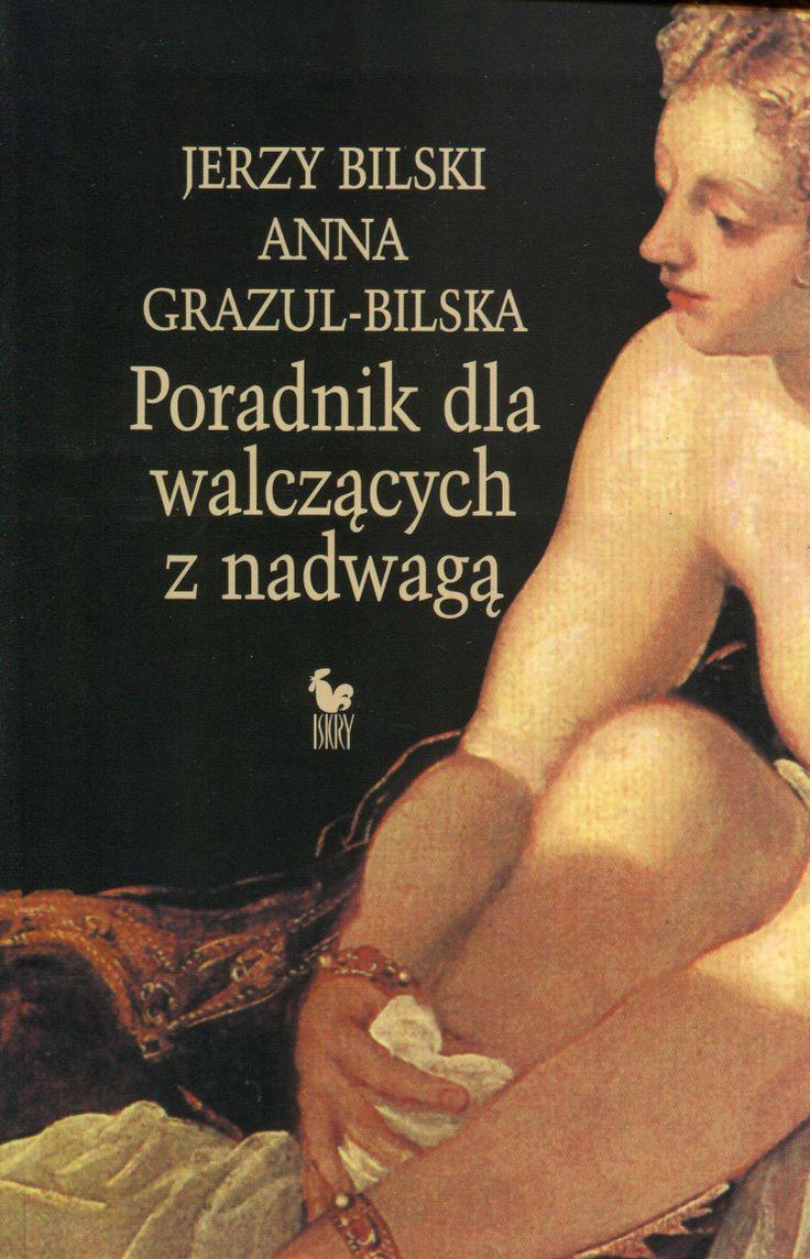 """""""Poradnik dla walczących z nadwagą"""" Jerzy Bilski, Anna Grazul-Bilska Cover by Andrzej Barecki Published by Wydawnictwo Iskry 1996"""