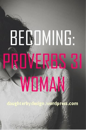 "Growing up I always had the mentality that Proverbs 31 was qualities that a wife and mother needed to have. Whenever I read that chapter I always thought to myself ""Wow, what an amazing woman…"