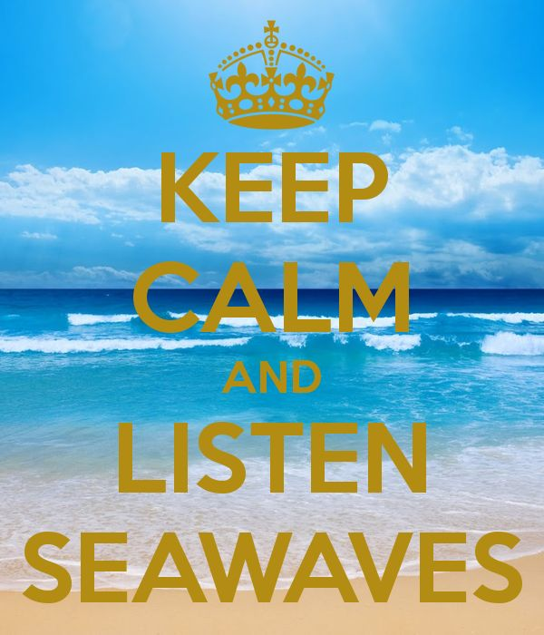 KEEP CALM AND LISTEN SEAWAVES