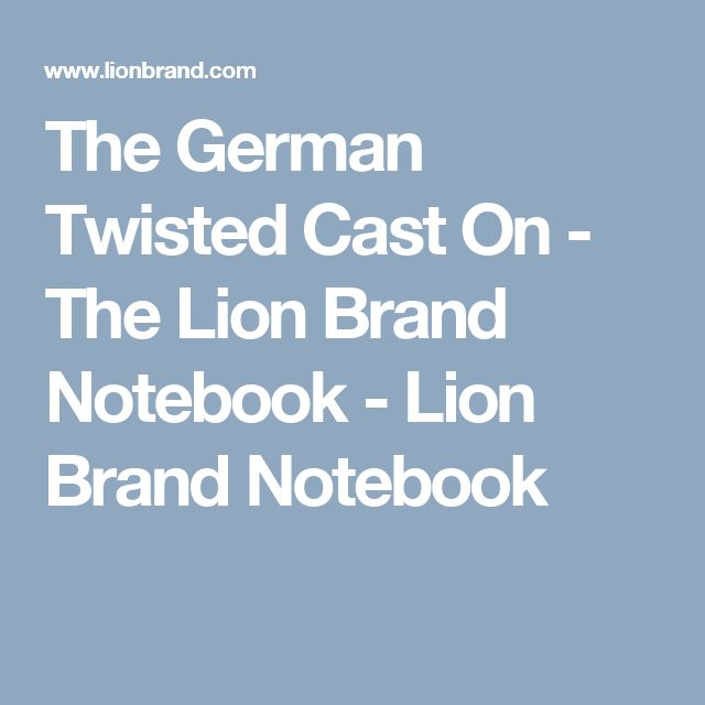The German Twisted Cast On - The Lion Brand Notebook  - Lion Brand Notebook