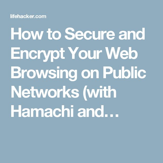 How to Secure and Encrypt Your Web Browsing on Public Networks (with Hamachi and…