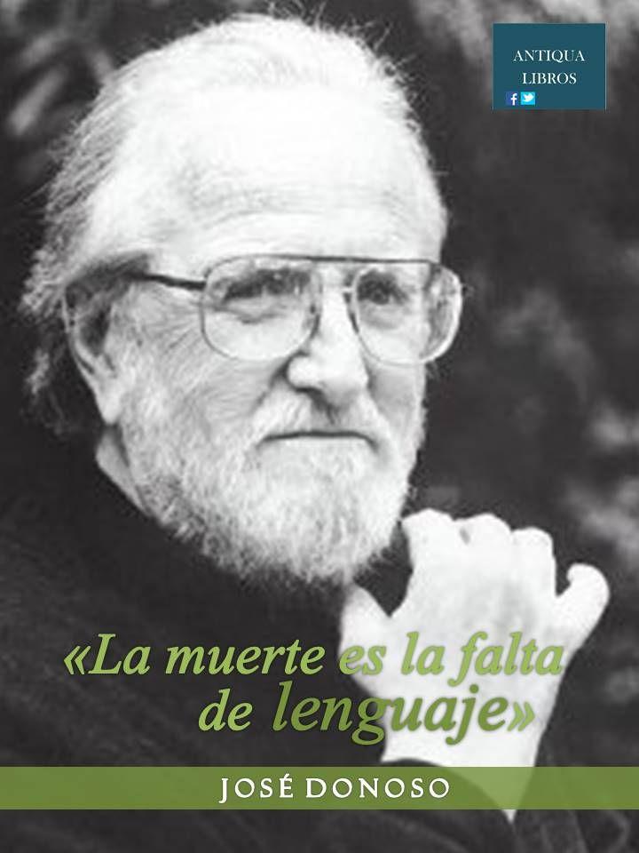 """""""La muerte es la falta de lenguaje"""", José Donoso"""