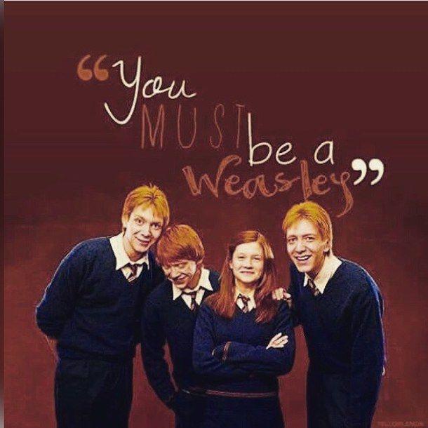 """tu debes ser un Weasley"" <3"