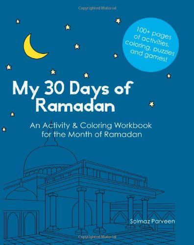 A Crafty Arab: 99 Muslim Children Books - My 30 Days of Ramadan: Activity and Coloring Workbook about Islam by Solmaz Parveen. Ramadan is the ninth month of the Islamic calendar and a special time of year for Muslims all around the world. It is a time of fasting, praying, giving, and celebrating