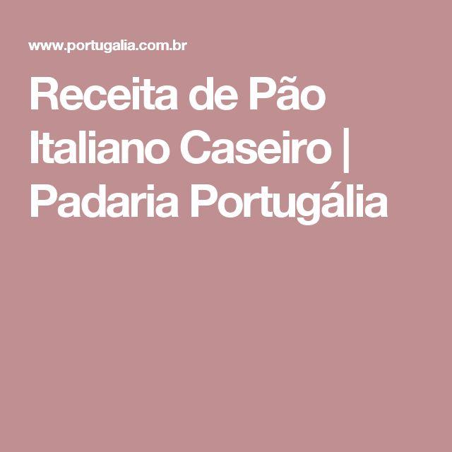 Receita de Pão Italiano Caseiro | Padaria Portugália