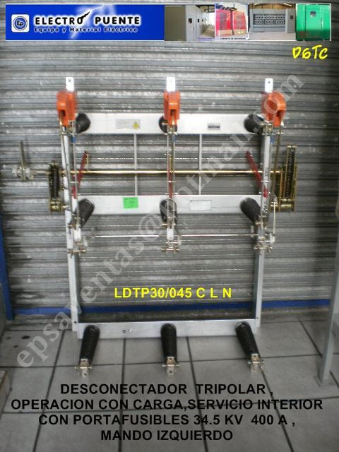 DESCONECTADOR CON CARGA CLASE 34.5 KV  ,SERVICIO INTERIOR  CON PORTAFISIBLES Y MANDO IZQUIERDO MODELO  LDTP 30 / 045 C L N