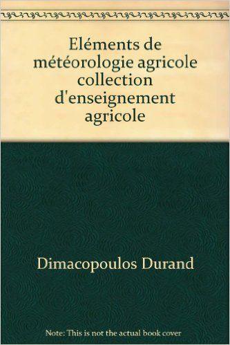 Amazon.fr - Eléments de météorologie agricole collection d'enseignement agricole - Dimacopoulos Durand - Livres