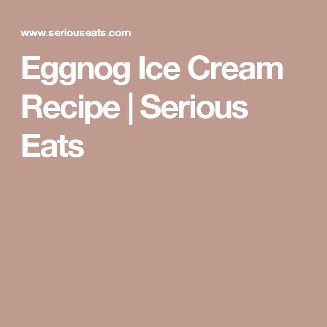 Eggnog Ice Cream Recipe | Serious Eats